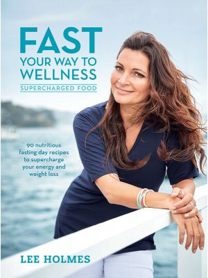 Fast Your Way To Wellness By Lee Holmes Book