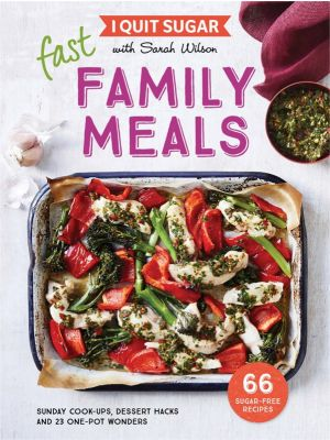 I Quit Sugar: Fast Family Meals By Sarah Wilson Book
