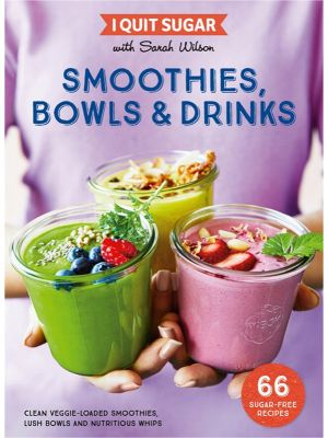 I Quit Sugar: Smoothies & Drinks By Sarah Wilson Book