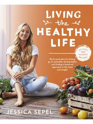 Living The Healthy Life By Jessica Sepel Book
