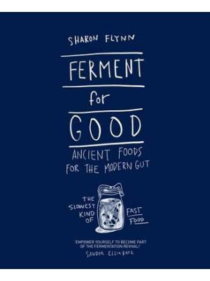 Ferment for Good, Ancient Foods for the Modern Gut